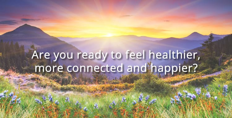 Are you ready to feel healthier, more connected and happier?